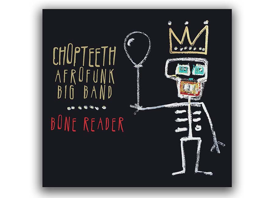 Chopteeth Afrofunk Big Band Bone Reader